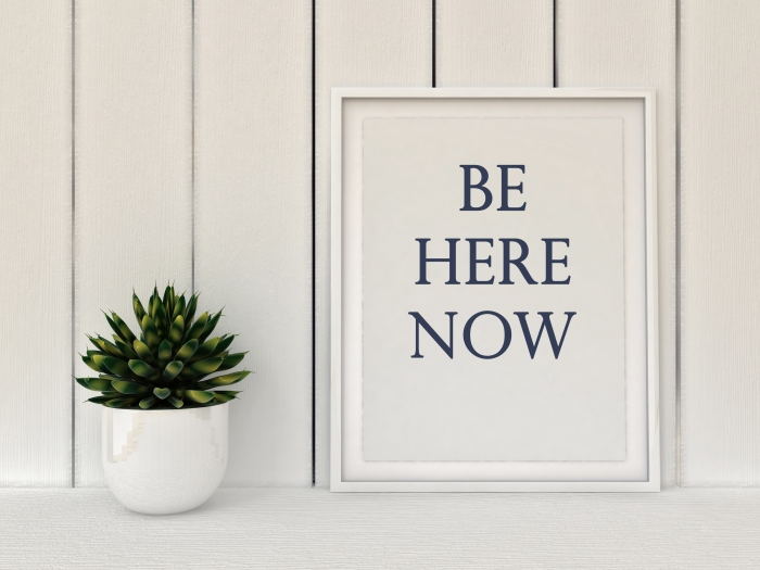 Slow living concept. Inspiration motivation quote Be here now.